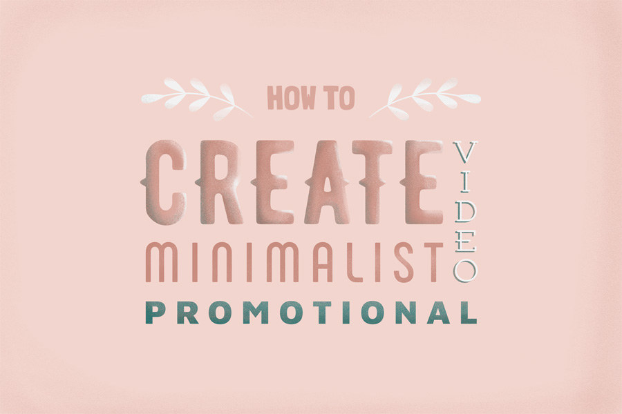 How to Create Minimalist Promotional Videos