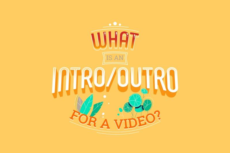 Videolar için Intro/Outro ne anlama gelir?