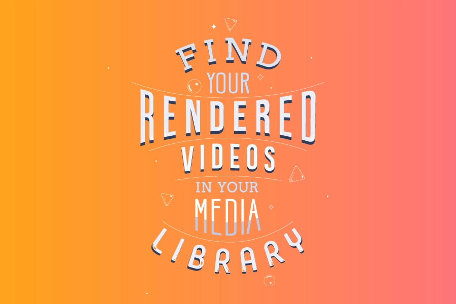 Find Your Rendered Videos In Media Library