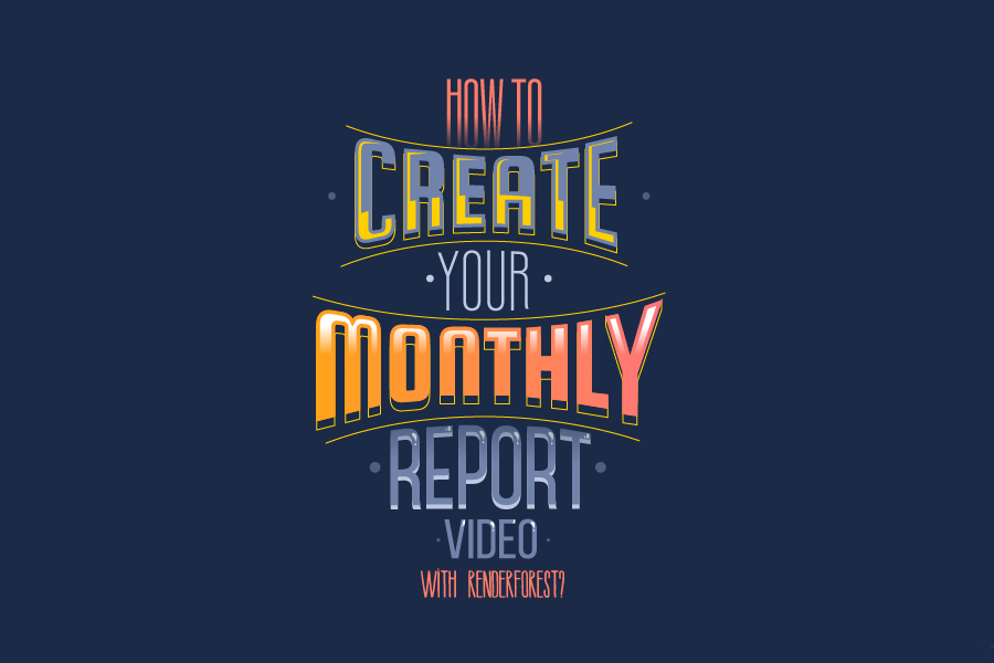 How to Create Your Monthly Report Video With Renderforest?