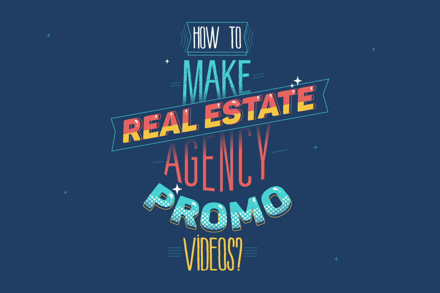 How to Make Real Estate Agency Promo Videos?