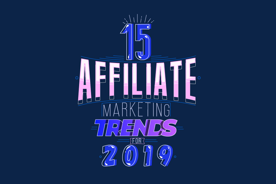 15 Affiliate Marketing Trends for 2019