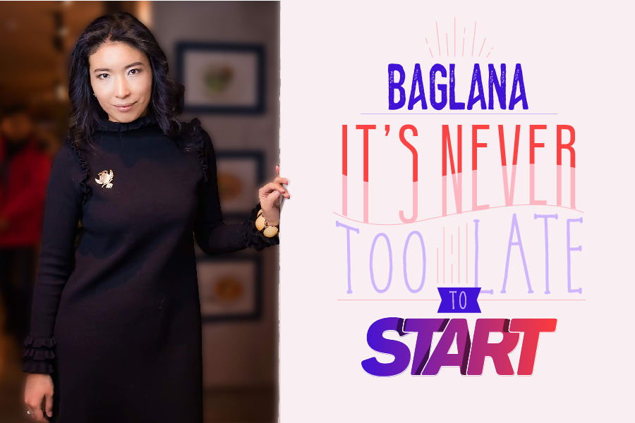 Baglana: It's Never too Late to Start