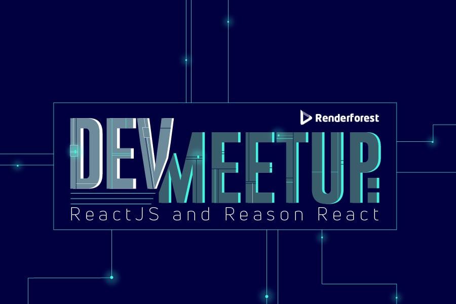 Renderforest Dev Meetup: ReactJS and Reason React