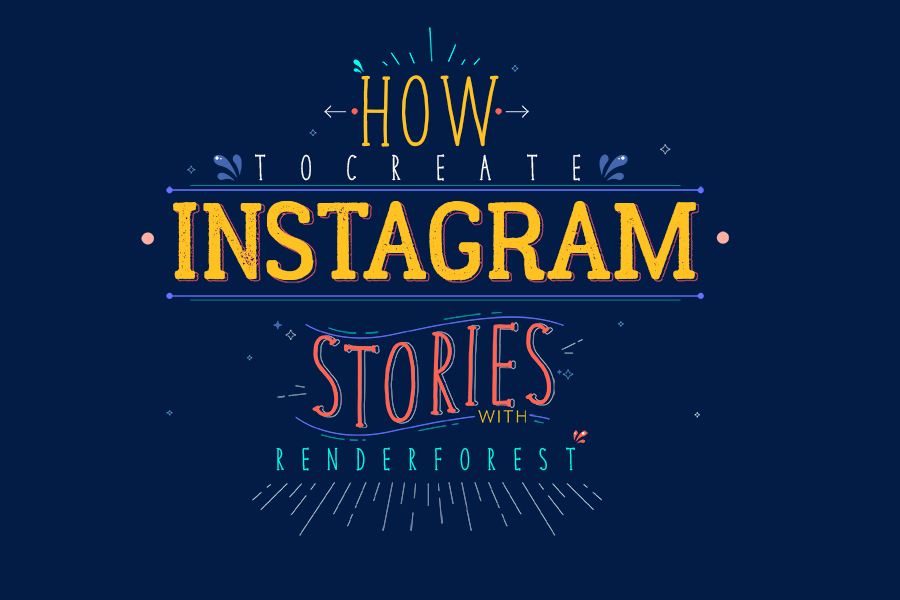How to Create Instagram Stories with Renderforest?