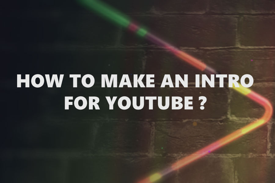 How to make an intro for YouTube ?