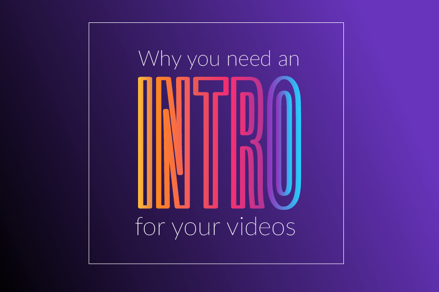 Why intros are necessary for your video